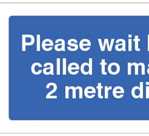 Please wait here until called to maintain a 2 metre distance sign
