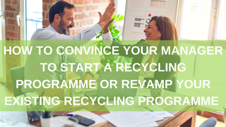 How to convince your manager to start a recycling programme or revamp your existing recycling programme...