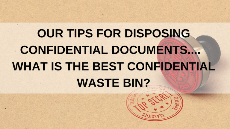 our tips for disposing confidential documents and what is the best confidential waste bin