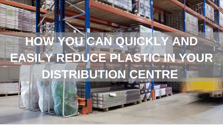 How you can quickly and easily reduce plastic in your distribution centre warehouse